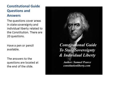 Constitutional Guide Questions and Answers The questions cover areas in state sovereignty and individual liberty related to the Constitution. There are.
