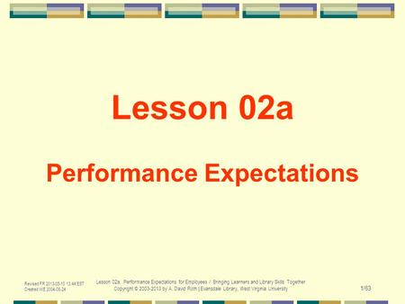 Revised FR 2013-05-10 13:44 EST Created WE 2004-06-24 Lesson 02a. Performance Expectations for Employees / Bringing Learners and Library Skills Together.