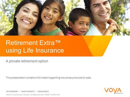 Do not put content on the brand signature area ©2014 Voya Services Company. All rights reserved. CN0927-12769-1015 A private retirement option This presentation.