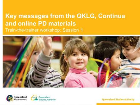 Key messages from the QKLG, Continua and online PD materials Train-the-trainer workshop: Session 1.