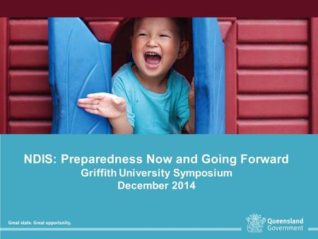 NDIS: Preparedness Now and Going Forward Griffith University Symposium December 2014.