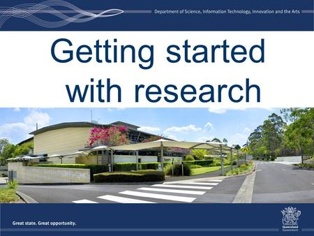 Getting started with research. Objectives of this seminar to learn how to use Queensland State Archives resources to conduct research to understand how.