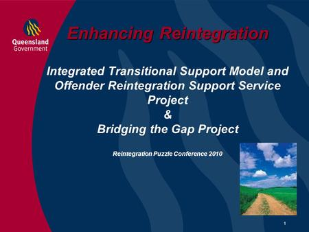 1 Enhancing Reintegration Enhancing Reintegration Integrated Transitional Support Model and Offender Reintegration Support Service Project & Bridging the.