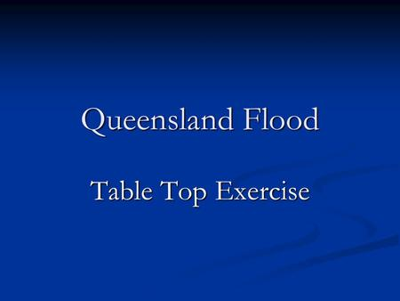 Queensland Flood Table Top Exercise. Queensland is a state of Australia that occupies the north-eastern section of the mainland continent. It is bordered.