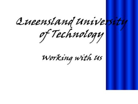 Queensland University of Technology Working with Us.