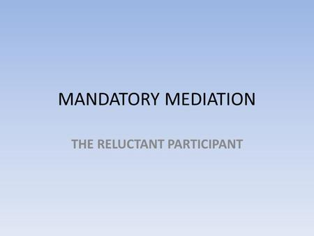 MANDATORY MEDIATION THE RELUCTANT PARTICIPANT. COMMONWEALTH LEGISLATION Federal Court of Australia Act 1976 Family Law Act 1975 Federal Magistrates Court.