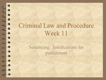 Criminal Law and Procedure Week 11 Sentencing: Justifications for punishment.