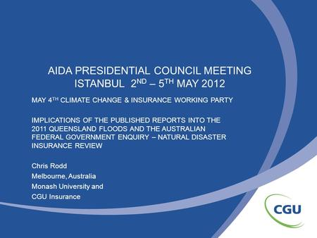 AIDA PRESIDENTIAL COUNCIL MEETING ISTANBUL 2 ND – 5 TH MAY 2012 MAY 4 TH CLIMATE CHANGE & INSURANCE WORKING PARTY IMPLICATIONS OF THE PUBLISHED REPORTS.