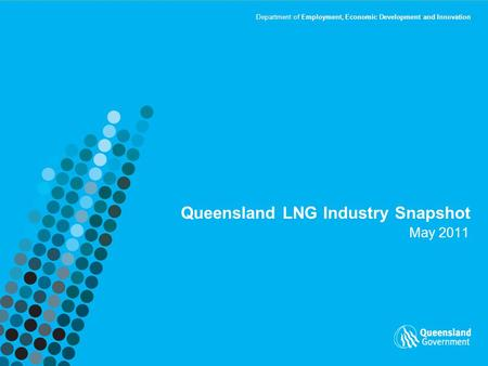 Department of Employment, Economic Development and Innovation Queensland LNG Industry Snapshot May 2011.
