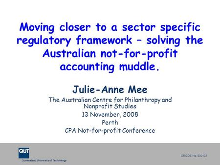 Queensland University of Technology CRICOS No. 00213J Moving closer to a sector specific regulatory framework – solving the Australian not-for-profit accounting.