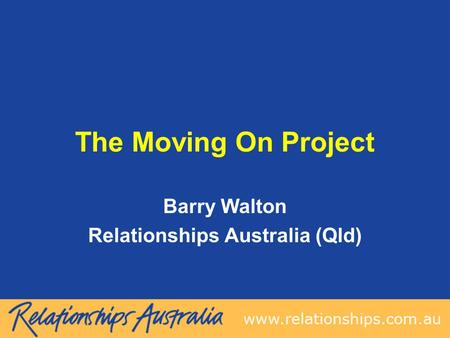 The Moving On Project Barry Walton Relationships Australia (Qld)