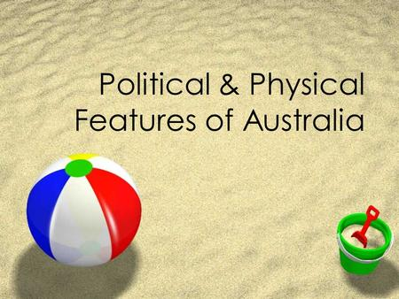 Political & Physical Features of Australia. Australia's Political Features.