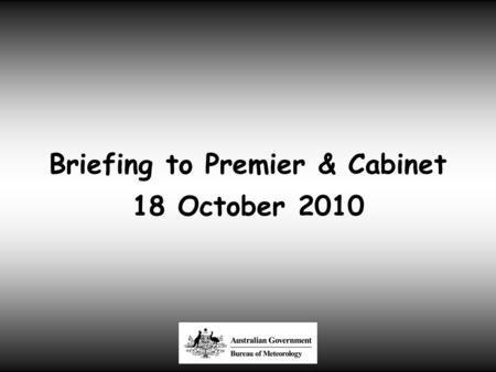 Briefing to Premier & Cabinet 18 October 2010. Very Wet during 2010.