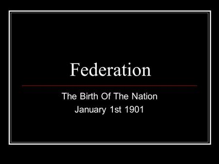 Federation The Birth Of The Nation January 1st 1901.