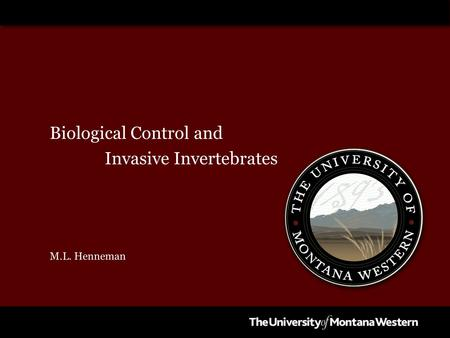 Biological Control and Invasive Invertebrates M.L. Henneman.