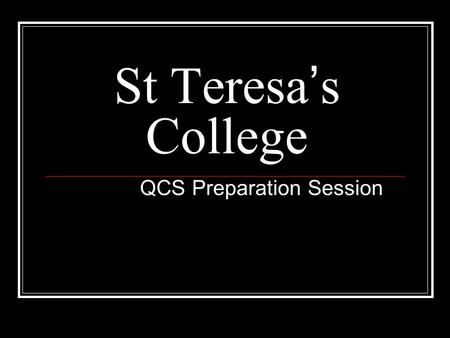 St Teresa's College QCS Preparation Session. Today's Session: Blocks 1-2 Reintroduction of QCS Common Curriculum Elements (CCE's) SIBs Booklets.
