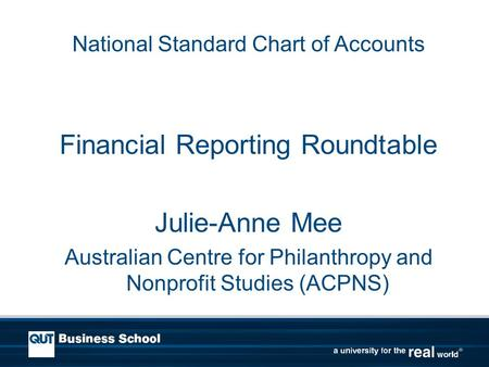 National Standard Chart of Accounts Financial Reporting Roundtable Julie-Anne Mee Australian Centre for Philanthropy and Nonprofit Studies (ACPNS)
