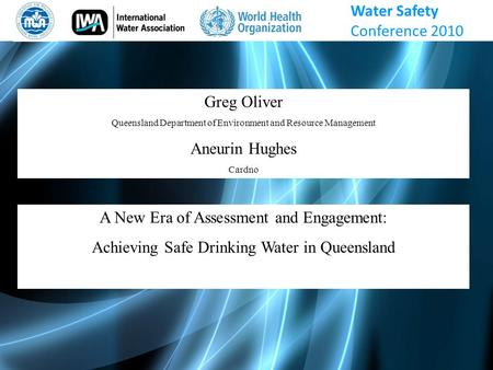 Greg Oliver Queensland Department of Environment and Resource Management Aneurin Hughes Cardno A New Era of Assessment and Engagement: Achieving Safe Drinking.