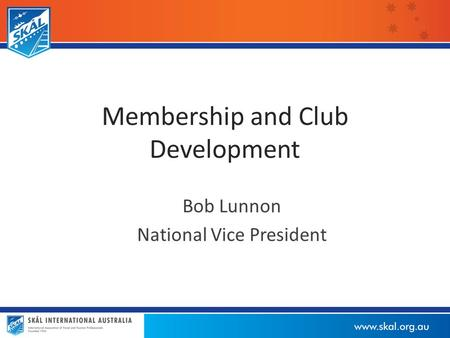 Membership and Club Development Bob Lunnon National Vice President.