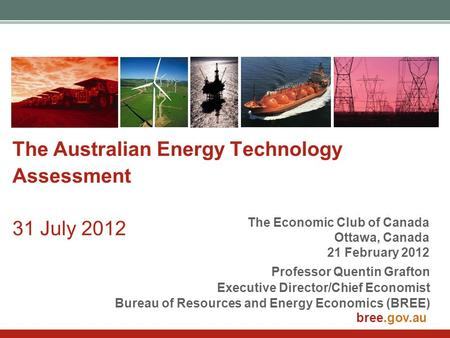 Bree.gov.au The Australian Energy Technology Assessment 31 July 2012 Professor Quentin Grafton Executive Director/Chief Economist Bureau of Resources and.