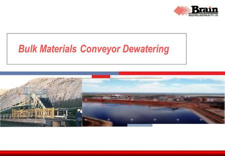 HYDROCARBONS | MINERALS, METALS & CHEMICALS | INDUSTRIAL & INFRASTRUCTURE | POWER WATER & DEVELOPMENTS Bulk Materials Conveyor Dewatering.