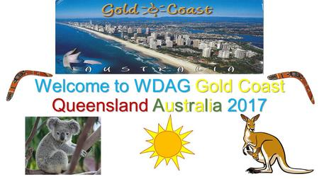 Welcome to WDAG Gold Coast Queensland Australia 2017.