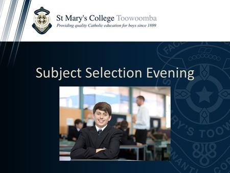 Subject Selection Evening. Senior Education Options Queensland Certificate of Education School Based Traineeship / Apprenticeship Vocational Education.