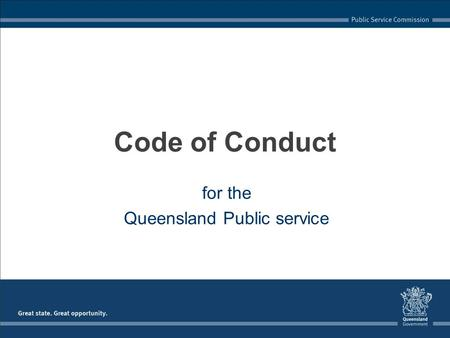 For the Queensland Public service Code of Conduct.