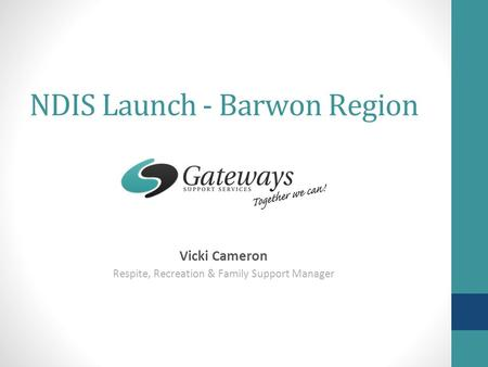 NDIS Launch - Barwon Region Vicki Cameron Respite, Recreation & Family Support Manager.