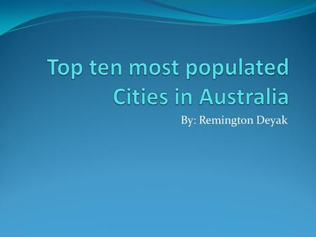 By: Remington Deyak. 10. Sunshine Coast Population: 245,309 State: Queensland Facts: There is up to an additional 50,000 people there because of tourists.