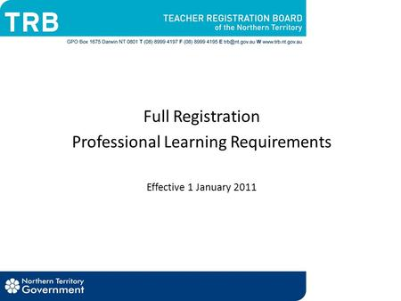 Full Registration Professional Learning Requirements Effective 1 January 2011.