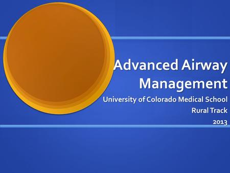 Advanced Airway Management University of Colorado Medical School Rural Track 2013.