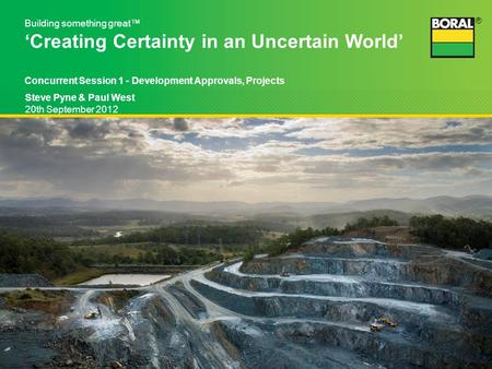 ® Steve Pyne & Paul West 20th September 2012 Building something great™ 'Creating Certainty in an Uncertain World' Concurrent Session 1 - Development Approvals,