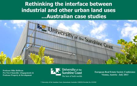 Rethinking the interface between industrial and other urban land uses …Australian case studies European Real Estate Society Conference Vienna, Austria.