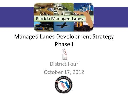 Managed Lanes Development Strategy Phase I District Four October 17, 2012.