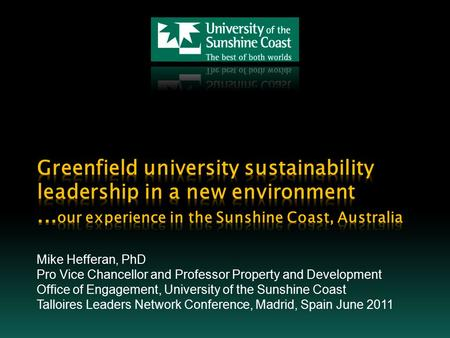 Mike Hefferan, PhD Pro Vice Chancellor and Professor Property and Development Office of Engagement, University of the Sunshine Coast Talloires Leaders.