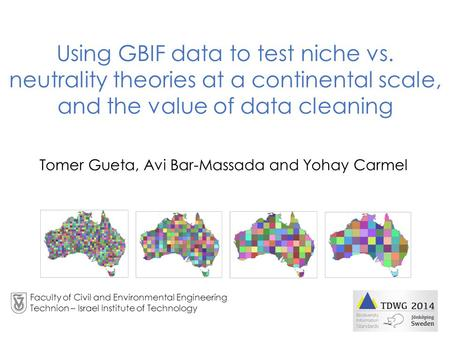Tomer Gueta, Avi Bar-Massada and Yohay Carmel Using GBIF data to test niche vs. neutrality theories at a continental scale, and the value of data cleaning.