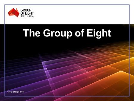 The Group of Eight Group of Eight 2014. What is the Group of Eight? A coalition of Australia's leading research-intensive universities Strong research.