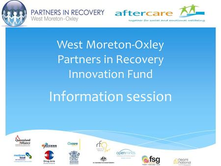 West Moreton-Oxley Partners in Recovery Innovation Fund Information session.