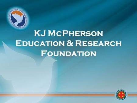 KJ McPherson Education & Research Foundation. In 1988 a Memorial Trust was established in the memory of Kenneth James 'Jim' McPherson who died in an aerial.