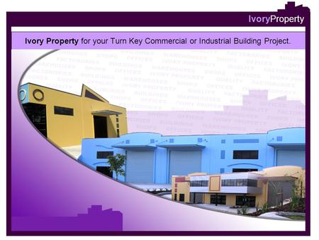 IvoryProperty Ivory Property for your Turn Key Commercial or Industrial Building Project.