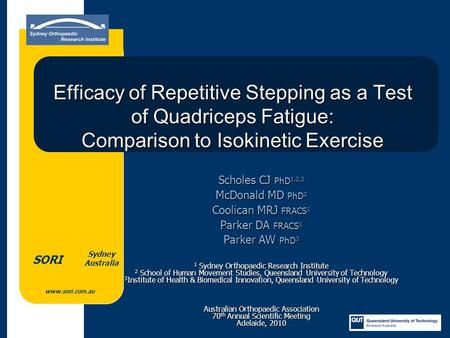 Www.sori.com.au Sydney Australia SORI Efficacy of Repetitive Stepping as a Test of Quadriceps Fatigue: Comparison to Isokinetic Exercise Scholes CJ PhD.