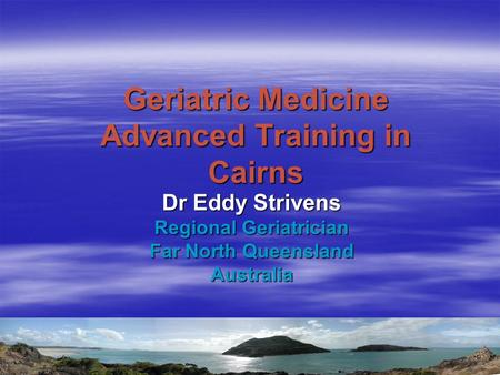 Geriatric Medicine Advanced Training in Cairns