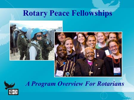 Rotary Peace Fellowships A Program Overview For Rotarians.