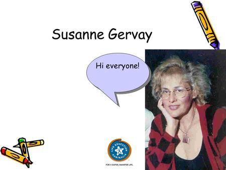 Susanne Gervay Hi everyone!. SuperJack is inspired by my wonderful family. You'll get to meet the Nanna who continually loses her teeth, Rob who pretends.