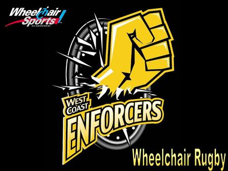 "Wheelchair Rugby Commonly known as ""Murderball"". The sport is currently played in 35 countries around the world. At the elite level there is a World Championships."
