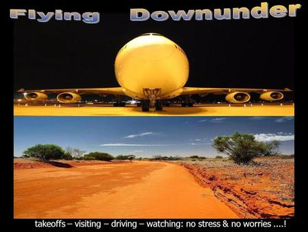 takeoffs – visiting – driving – watching: no stress & no worries....!