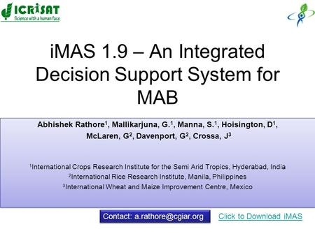 IMAS 1.9 – An Integrated Decision Support System for MAB Abhishek Rathore 1, Mallikarjuna, G. 1, Manna, S. 1, Hoisington, D 1, McLaren, G 2, Davenport,