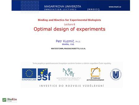 Petr Kuzmič, Ph.D. BioKin, Ltd. WATERTOWN, MASSACHUSETTS, U.S.A. Binding and Kinetics for Experimental Biologists Lecture 8 Optimal design of experiments.
