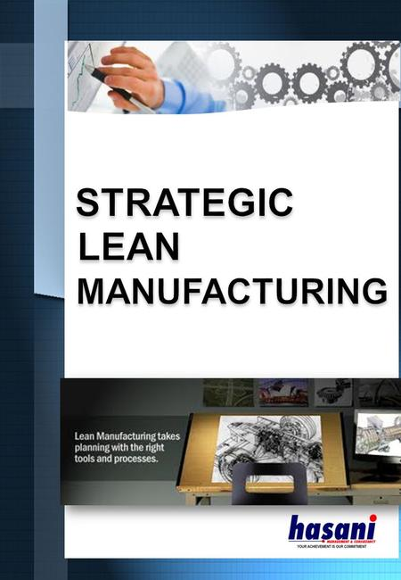 STRATEGIC LEAN. INTRODUCTION In today business environment, competitions became intensify and volatile as the consukers are getting smarter and coutious.